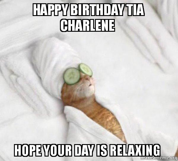 Happy Birthday Tia Charlene Hope Your Day Is Relaxing Pampered Cat