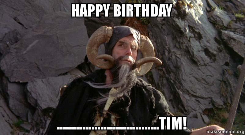 happy birthday tim meme HAPPY BIRTHDAY ..TIM!   Make a Meme happy birthday tim meme