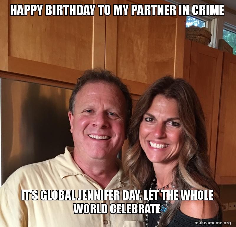 Happy Birthday To My Partner In Crime Its Global Jennifer Day Let