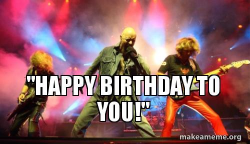 heavy metal birthday meme HAPPY BIRTHDAY TO YOU!