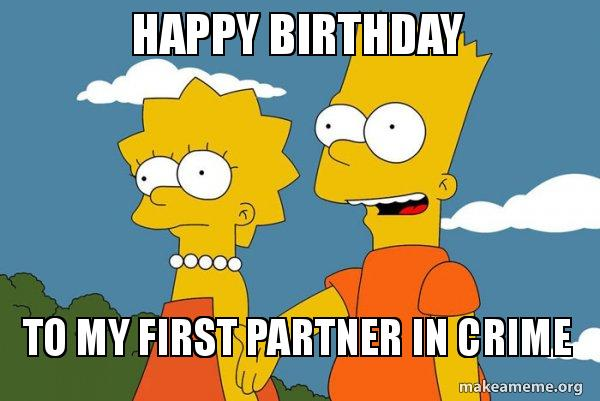 Happy Birthday To My First Partner In Crime Bart And Lisa Chat