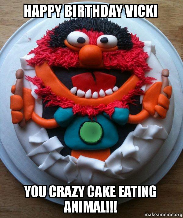 Birthday Cake Images With Name Vicky : Happy birthday Vicki You crazy cake eating animal ...