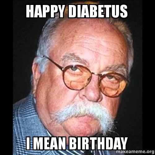 Funny Birthday Meme Reddit : Happy diabetus i mean birthday make a meme