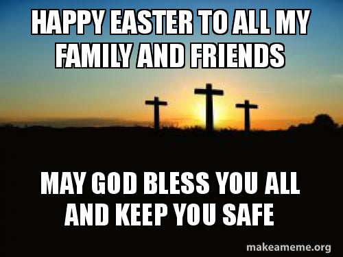 Happy Easter To All My Family And Friends May God Bless You All And