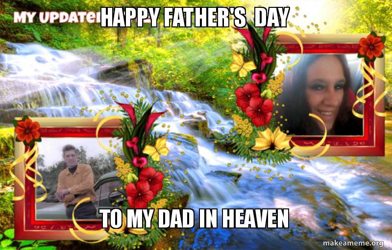 happy father s day to my dad in heaven make a meme