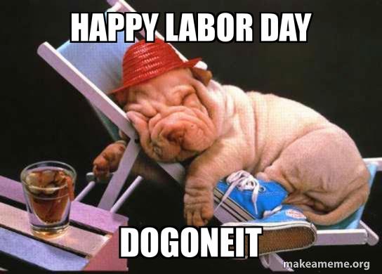 Happy Labor Day Dogoneit Make A Meme