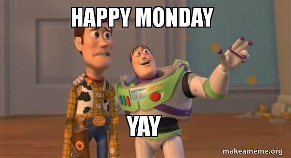 Happy Monday Yay Buzz And Woody Toy Story Meme Make A Meme Thought this was a meme website. happy monday yay buzz and woody toy