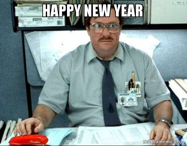 happy new year 5nelh1 happy new year milton from office space make a meme