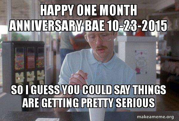 happy one month yzrf8n happy one month anniversary bae 10 23 2015 so i guess you could,10 Month Anniversary Meme