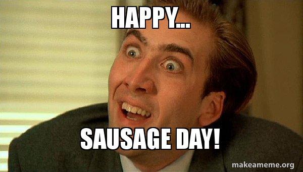 happy sausage day happy sausage day! happy birthday make a meme