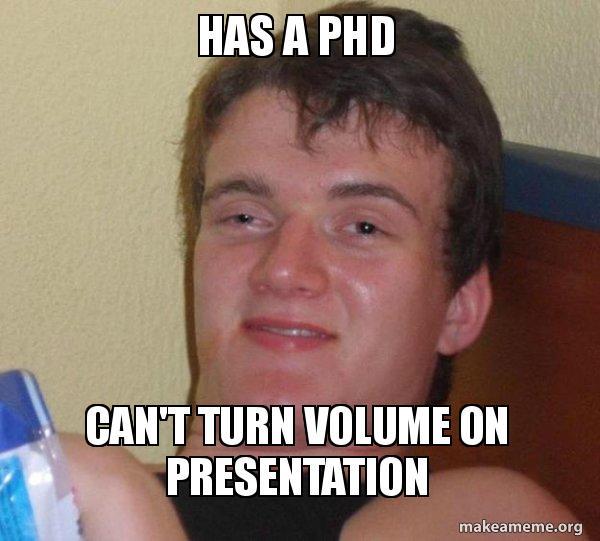 Has A Phd Cant Turn Volume On Presentation 10 Guy Make A Meme