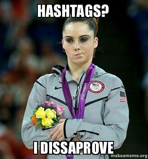 hashtags i dissaprove hashtags? i dissaprove mckayla maroney make a meme