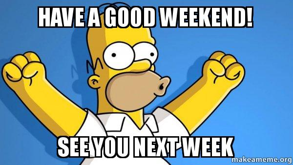 Have A Good Weekend See You Next Week Happy Homer Make A Meme