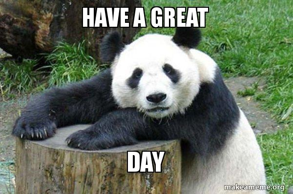 Have A Great Day Confession Panda Make A Meme