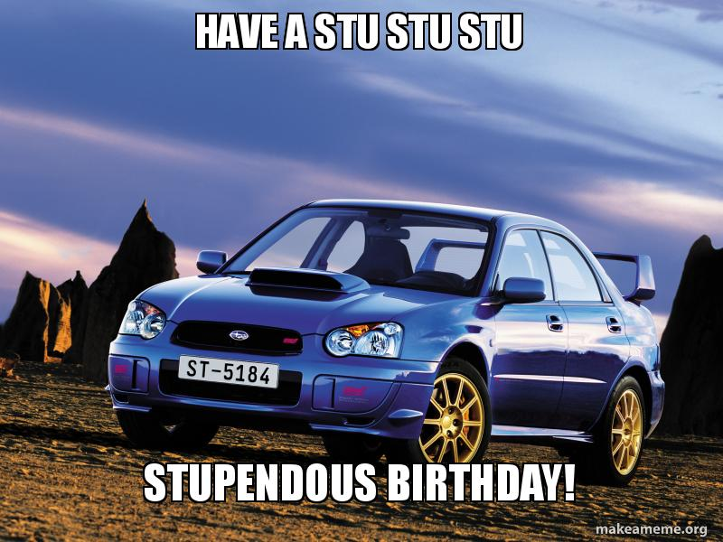 Have a stu stu stu Stupendous birthday! | Make a Meme