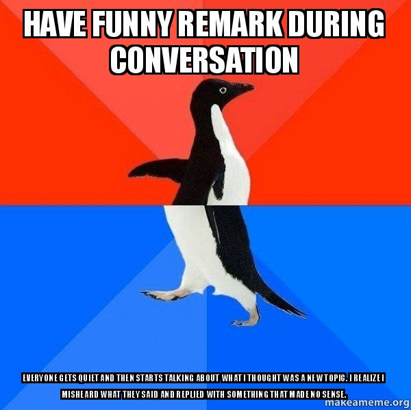 Funniest Meme Conversations : Have funny remark during conversation everyone gets quiet