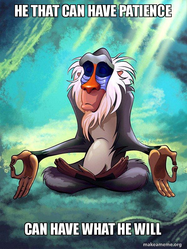 He That Can Have Patience Can Have What He Will Rafiki Meditating
