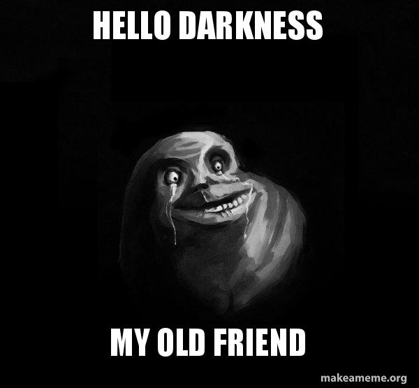 Hello Darkness My Old Friend - Forever Alone | Make a Meme