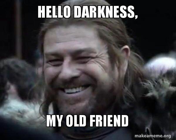 Hello Darkness My Old Friend Happy Ned Stark Meme Make