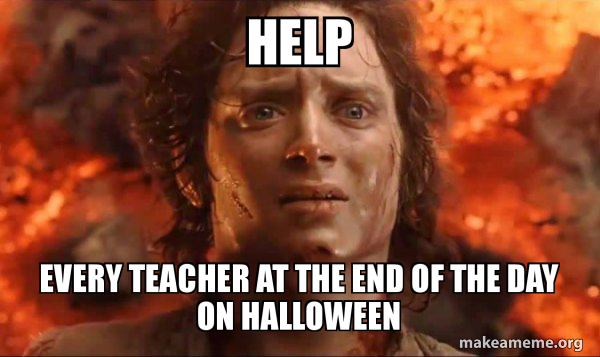 Help Every teacher at the end of the day on Halloween