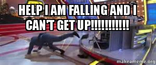 i m falling and i can t get up