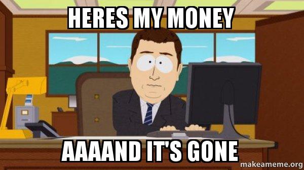 heres my money aaaand it s gone aaaand its gone make a meme