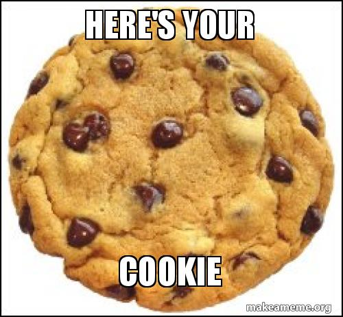 heres your cookie here's your cookie make a meme