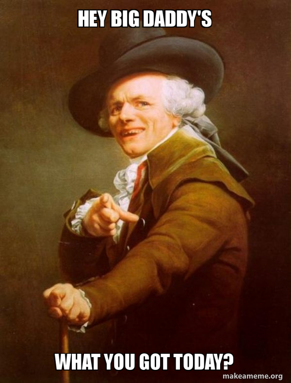 Hey Big Daddy S What You Got Today Joseph Ducreux Make