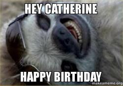 hey catherine happy hey catherine happy birthday make a meme