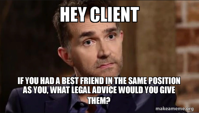 Hey client if you had a best friend in the same position as