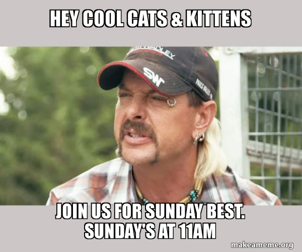 Hey Cool Cats Kittens Join Us For Sunday Best Sunday S At 11am Joe Exotic Tiger King Make A Meme