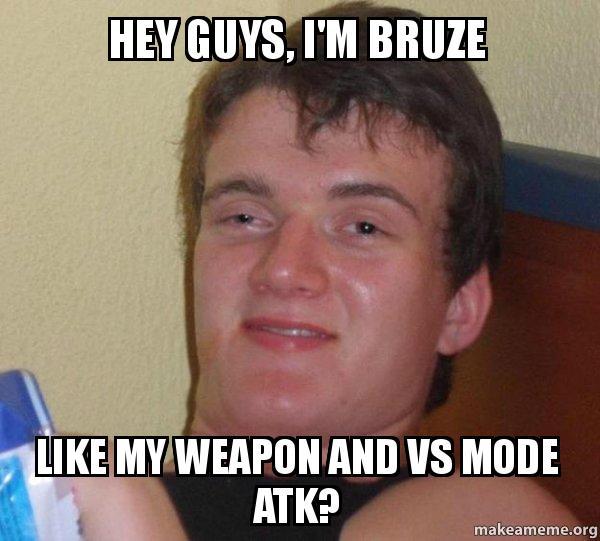 Hey guys, I'm Bruze Like my weapon and vs mode atk? - [10 ...