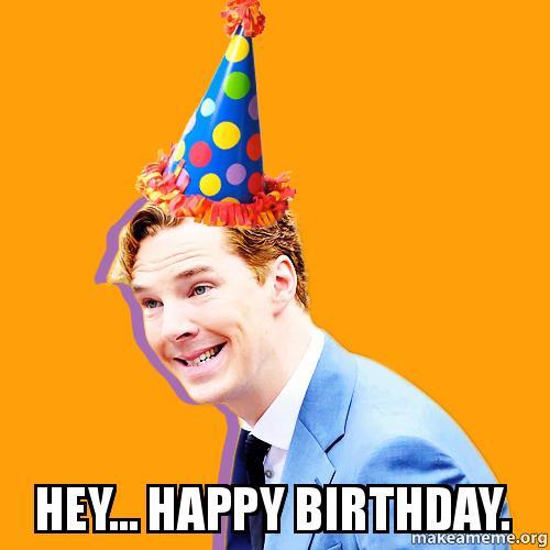 Hey... Happy Birthday. -
