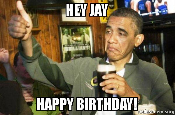 hey jay happy beha8k hey jay happy birthday! upvote obama make a meme