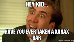 Hey Kid Have You Ever Taken A Xanax Bar Make A Meme
