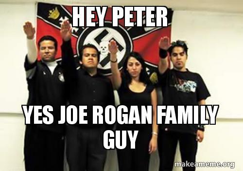 HEY PETER YES JOE ROGAN FAMILY GUY | Make a Meme
