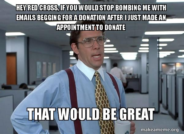 hey red cross hey red cross, if you would stop bombing me with emails begging