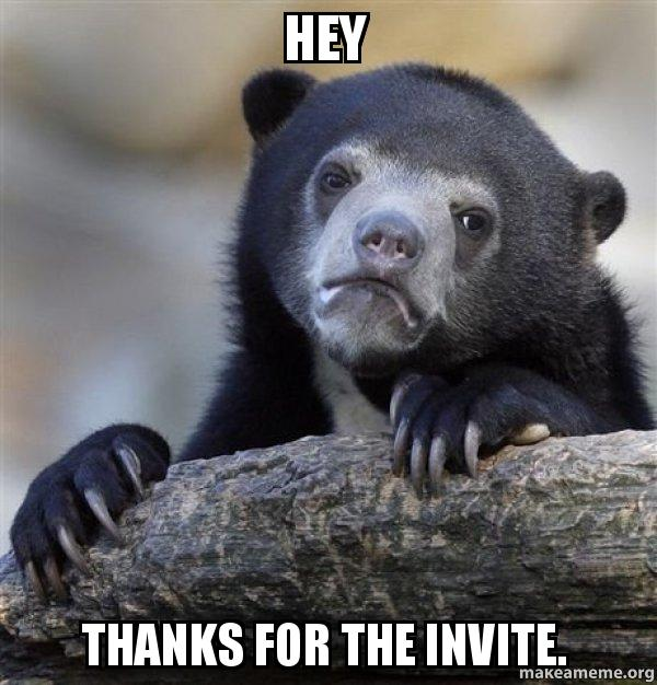 For A - The Confession Invite Meme Hey Thanks Bear Make