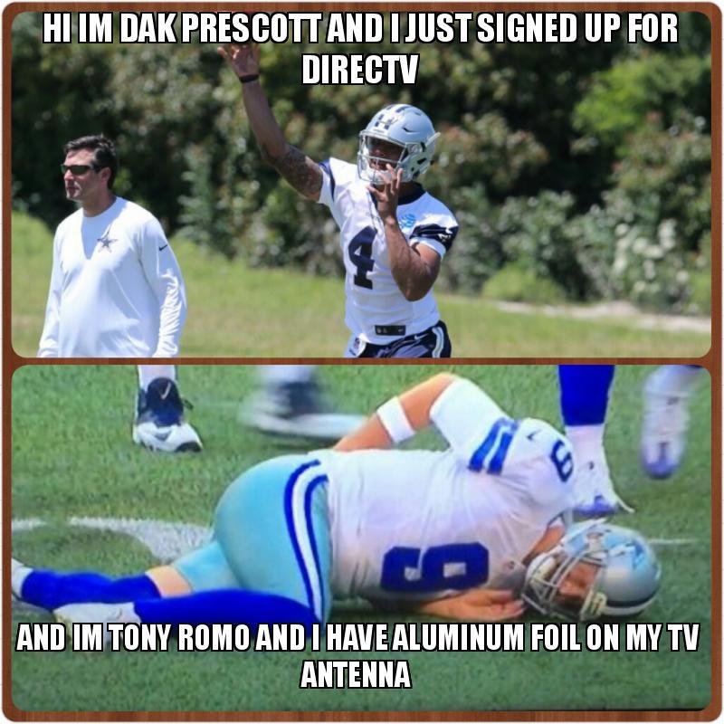 Hi Im Dak Prescott And I Just Signed Up For Directv And Im Tony Romo And I Have Aluminum Foil On My Tv Antenna Make A Meme