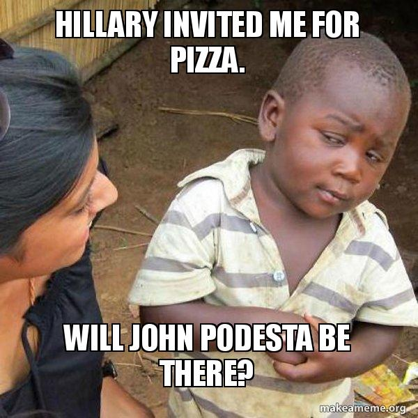 Hillary invited me for pizza  Will John Podesta be there