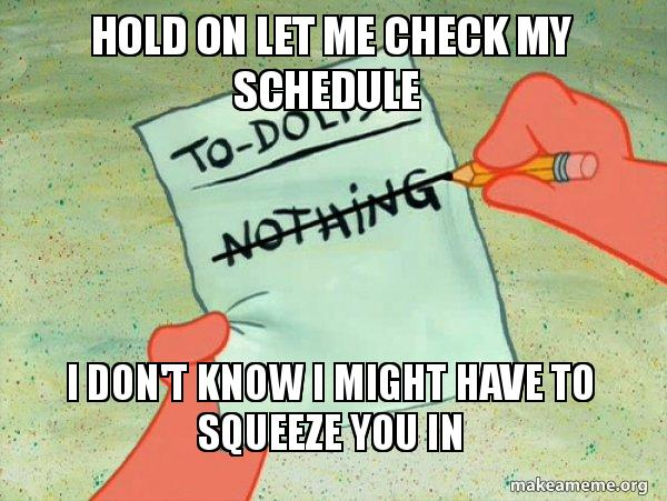 hold on let me check my schedule i don t know i might have to