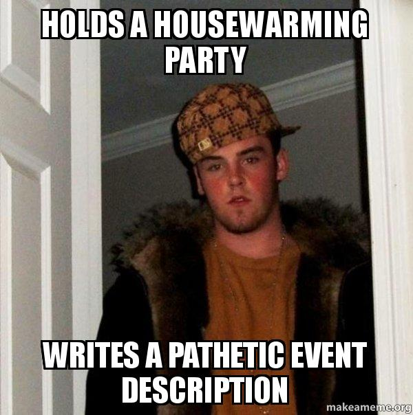 Holds A Housewarming Party Writes A Pathetic Event Description