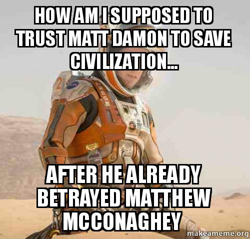 ... ... After he already betrayed Matthew McConaghey - | Make a Meme