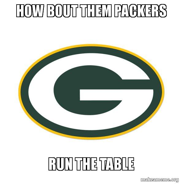 how bout them p53prl how bout them packers run the table green bay packers make a meme