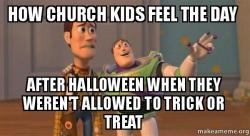 How church kids feel the day after halloween when they weren t allowed