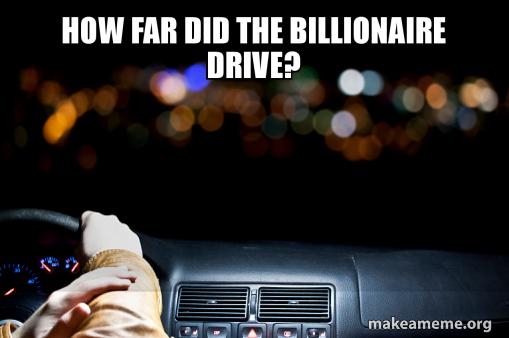 How Far Did The Billionaire Drive Make A Meme