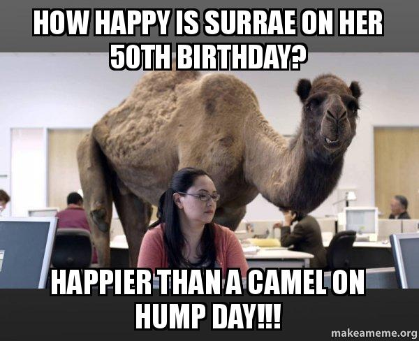 How Happy Is Surrae On Her 50th Birthday Happier Than A Camel On