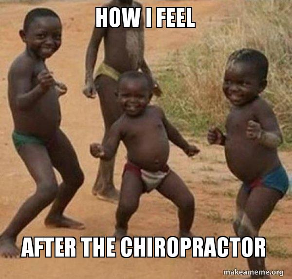 how i feel after the chiropractor make a meme