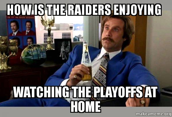 how is the jhgstf how is the raiders enjoying watching the playoffs at home ron