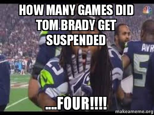 HOW MANY GAMES DID TOM BRADY GET SUSPENDED ....FOUR ...